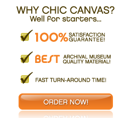 Why Chic Canvas? 100% Satisfaction Guarantee! Price Matching. Best Archival Museum Quality Material! Fast Turn-Around Time!